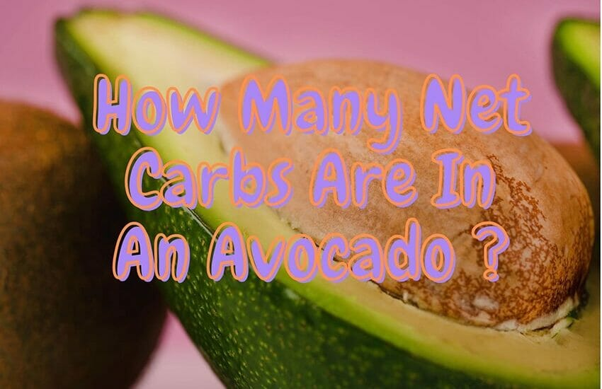 How Many Net Carbs Are In An Avocado