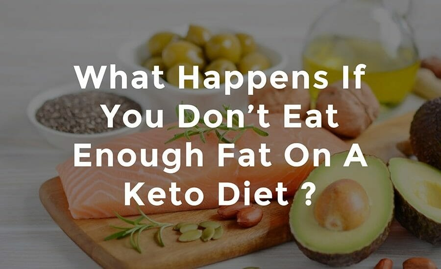 What Happens If You Don't Eat Enough Fat On A Keto Diet